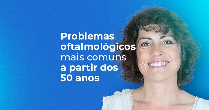 Problemas oftalmológicos mais comuns a partir dos 50 anos