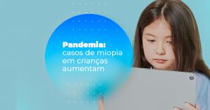 Pandemia: casos de miopia em crianças aumentam